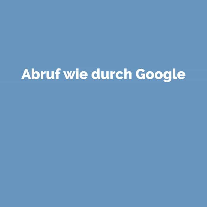 Abruf wie durch Google | Online Glossar | perfecttraffic.de