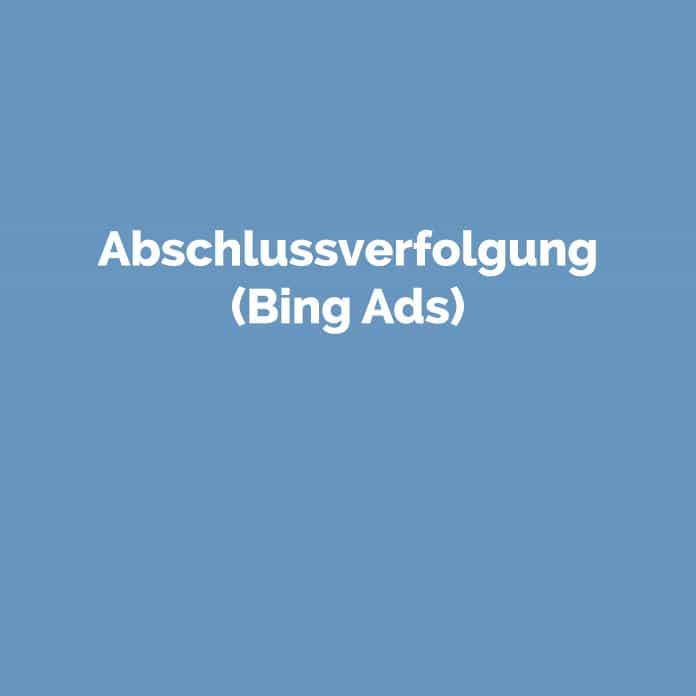 Abschlussverfolgung (Bing Ads) | Glossar | perfecttraffic.de