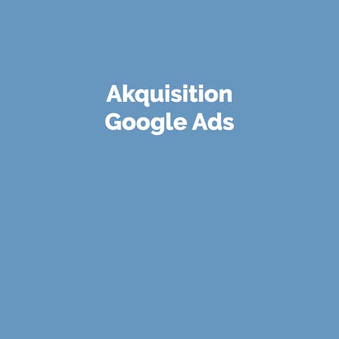 Akquisition Google Ads | Glossar | perfecttraffic.de