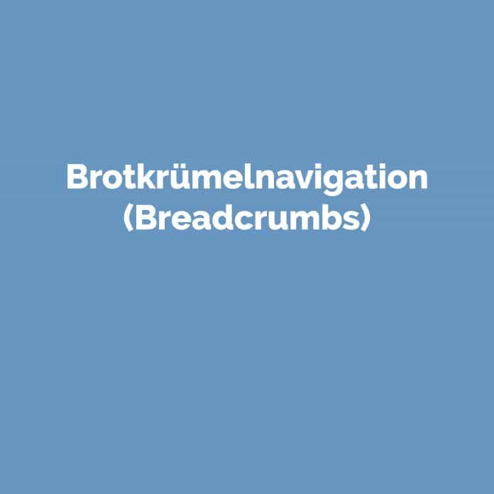 Brotkrümelnavigation | Online Glossar | perfecttraffic.de