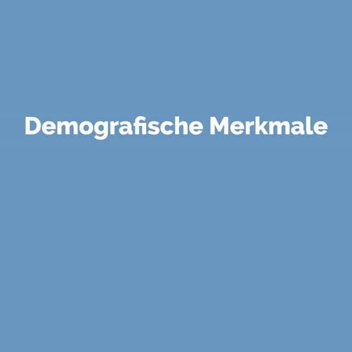 Demografische Merkmale | Online Glossar | perfecttraffic.de