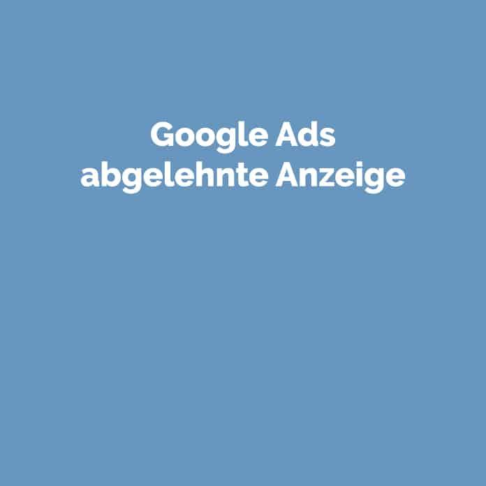 Google Ads abgelehnte Anzeige | Glossar | perfecttraffic.de