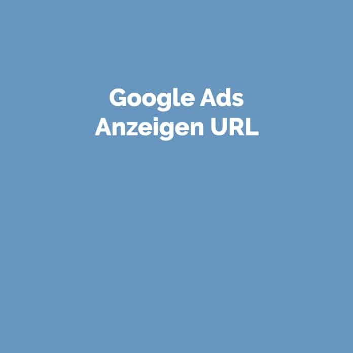 Google Ads Anzeigen URL | Glossar | perfecttraffic.de