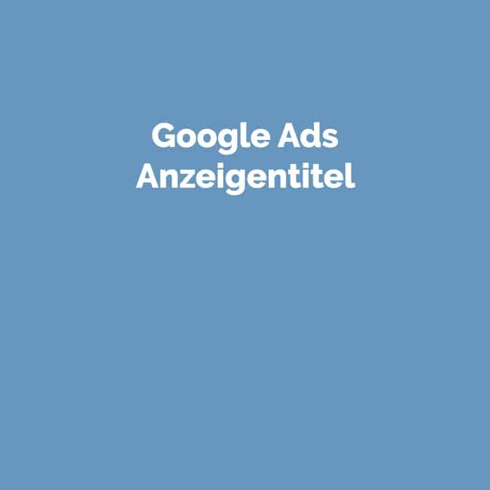 Google Ads Anzeigentitel | Glossar | perfecttraffic.de