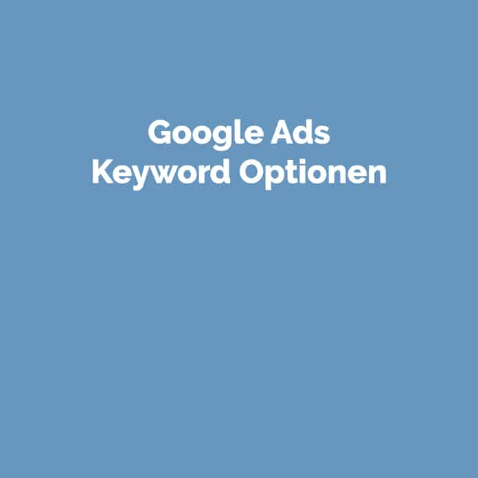Google Ads Keyword Optionen | Glossar | perfecttraffic.de