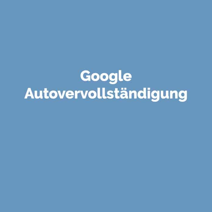 Google Autovervollständigung | Online Glossar | perfecttraffic.de