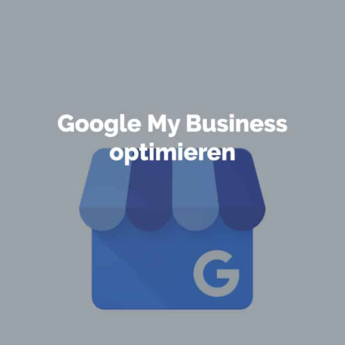 Google My Business einrichten und optimieren