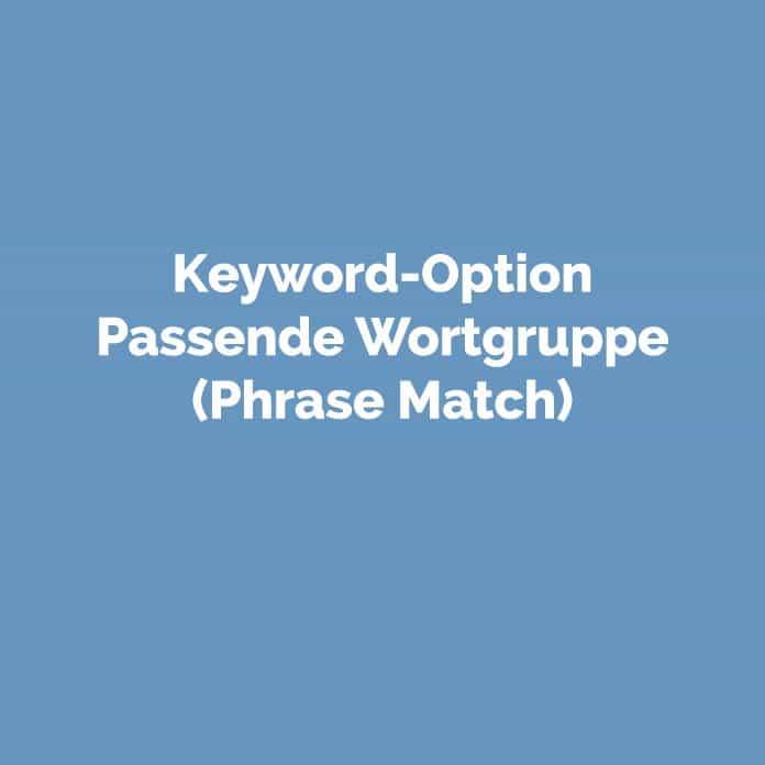 Keyword-Option Passende Wortgruppe | perfecttraffic.de