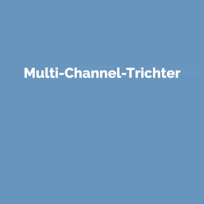 Multi-Channel-Trichter | Online Glossar | perfecttraffic.de