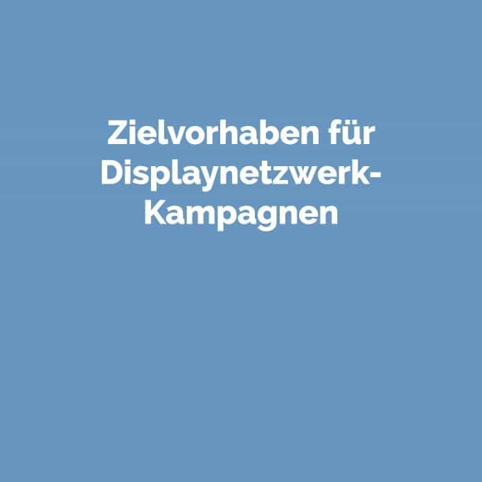 Zielvorhaben für Displaynetzwerk-Kampagnen | perfecttraffic.de