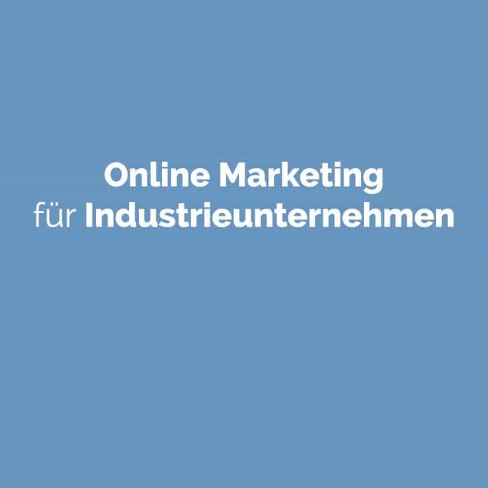Online Marketing für Industrieunternehmen