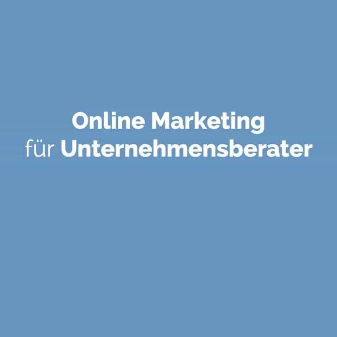 Online Marketing für Unternehmensberater